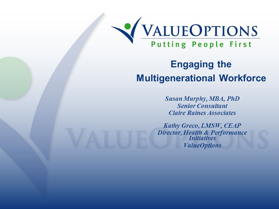 2 SummitQuestions@valueoptions.com Agenda  The Business Case  Overview of the Generations  Workplace Implications  Best Practices  Generational Perspectives on the EAP and Typical Issues  Discussion