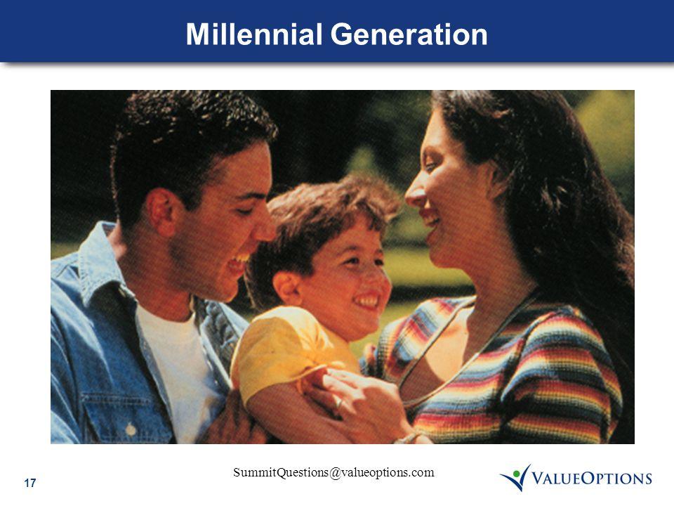17 SummitQuestions@valueoptions.com Millennial Generation