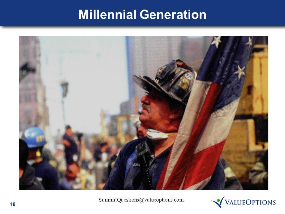 18 SummitQuestions@valueoptions.com Millennial Generation