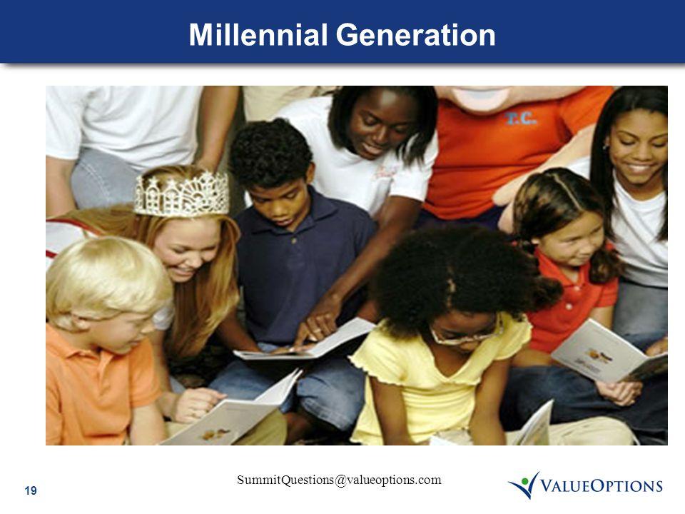 19 SummitQuestions@valueoptions.com Millennial Generation