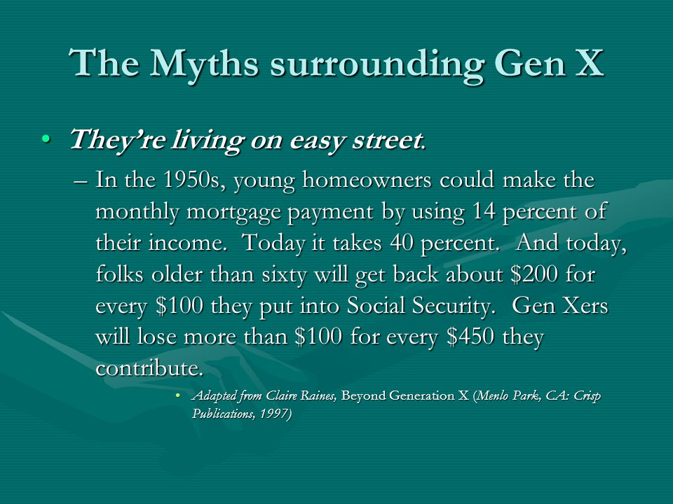 The Myths surrounding Gen X They're living on easy street.They're living on easy street.