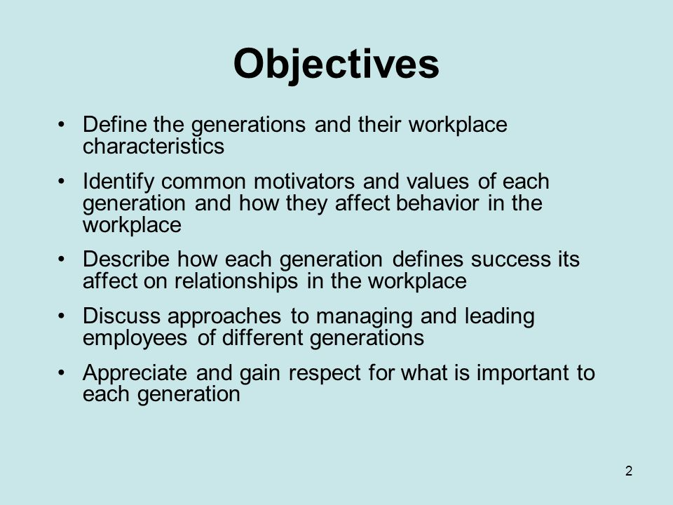 33 Managing Different Generations Consideration of work traits need to be given when working with each generation