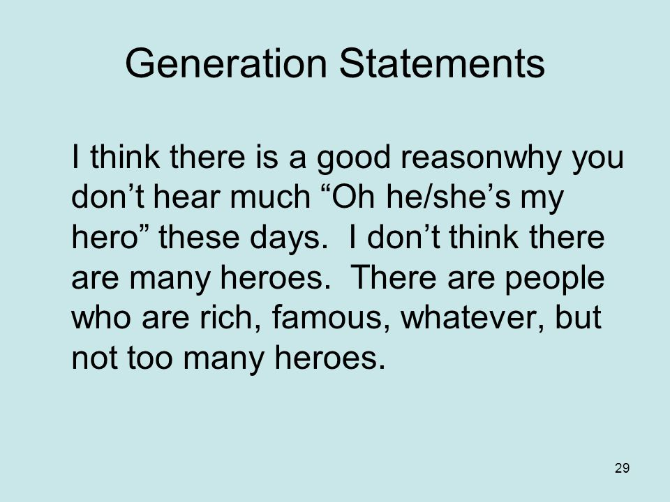 29 I think there is a good reasonwhy you don't hear much Oh he/she's my hero these days.