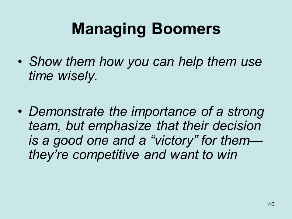 40 Managing Boomers Show them how you can help them use time wisely.