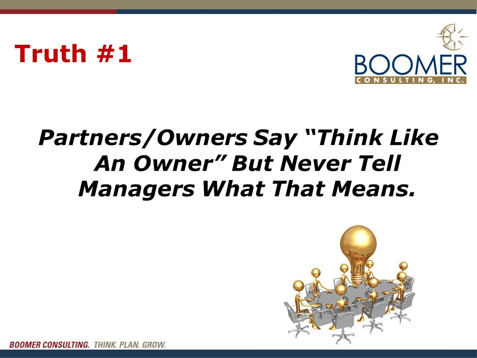 """Truth #1 Partners/Owners Say """"Think Like An Owner"""" But Never Tell Managers What That Means."""