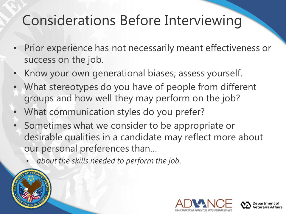 Considerations Before Interviewing Prior experience has not necessarily meant effectiveness or success on the job.