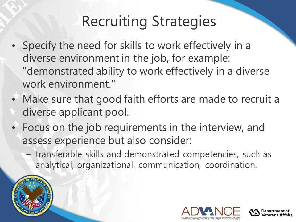Recruiting Strategies Specify the need for skills to work effectively in a diverse environment in the job, for example: demonstrated ability to work effectively in a diverse work environment. Make sure that good faith efforts are made to recruit a diverse applicant pool.