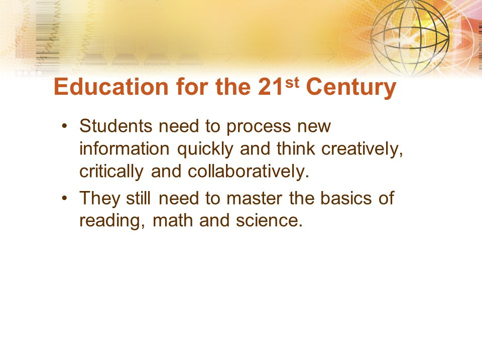 Education for the 21 st Century It is not what you know that counts.