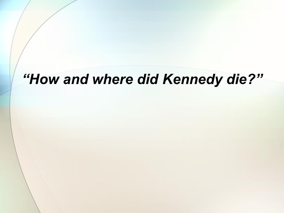 How and where did Kennedy die