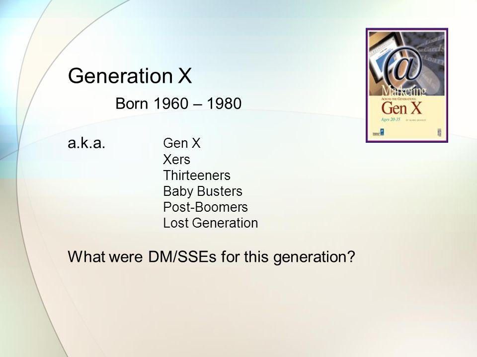 Generation X Born 1960 – 1980 a.k.a.
