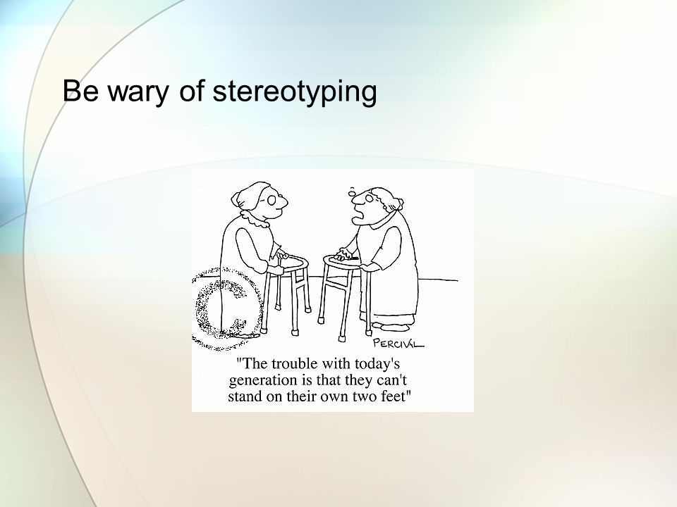 Be wary of stereotyping
