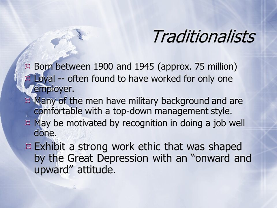 Traditionalists  Born between 1900 and 1945 (approx.