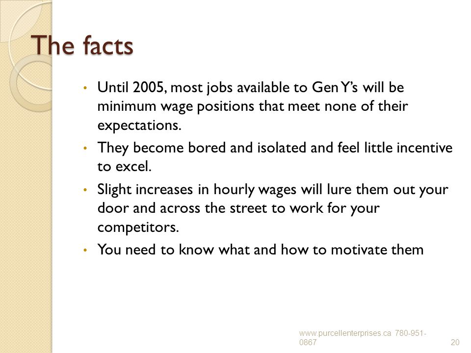 The facts Until 2005, most jobs available to Gen Y's will be minimum wage positions that meet none of their expectations. They become bored and isolat