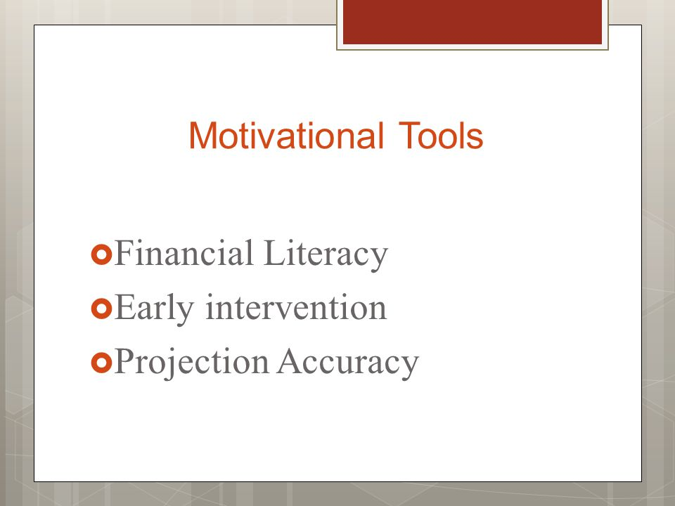 Motivational Tools  Financial Literacy  Early intervention  Projection Accuracy