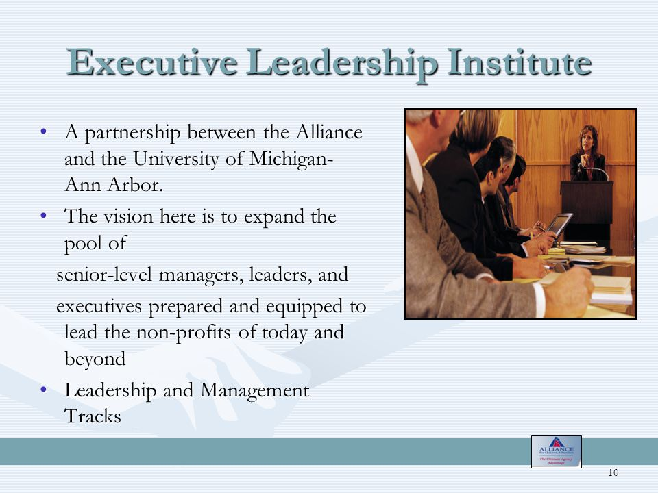 Executive Leadership Institute A partnership between the Alliance and the University of Michigan- Ann Arbor.A partnership between the Alliance and the University of Michigan- Ann Arbor.