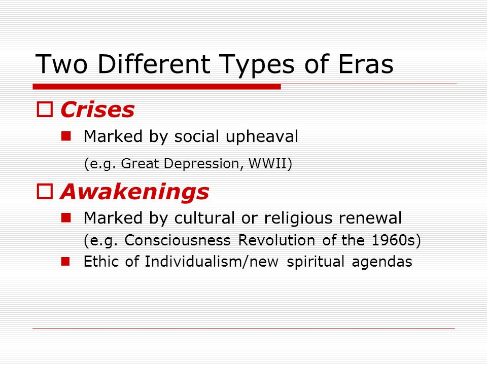 Two Different Types of Eras  Crises Marked by social upheaval (e.g.