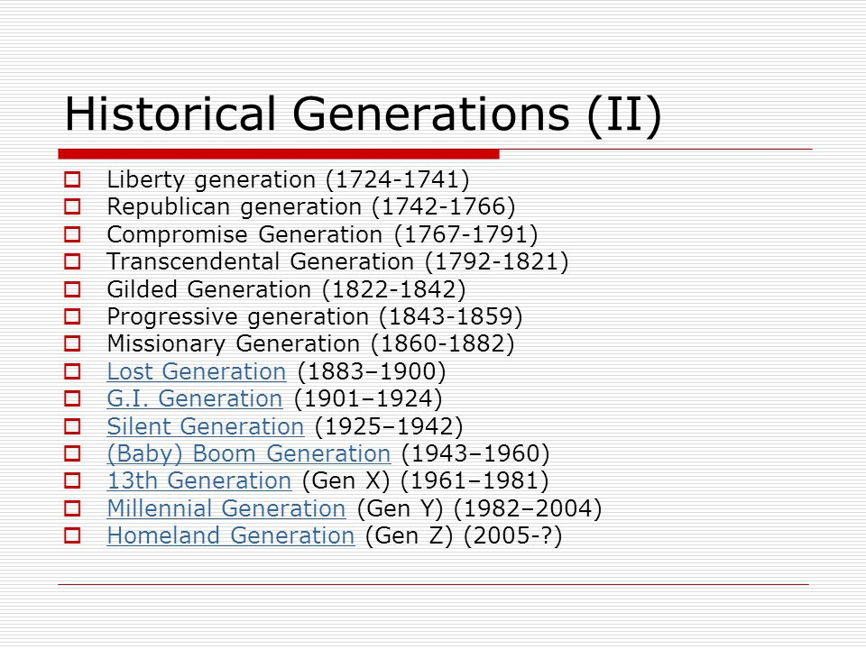 Historical Generations (II)  Liberty generation (1724-1741)  Republican generation (1742-1766)  Compromise Generation (1767-1791)  Transcendental Generation (1792-1821)  Gilded Generation (1822-1842)  Progressive generation (1843-1859)  Missionary Generation (1860-1882)  Lost Generation (1883–1900) Lost Generation  G.I.
