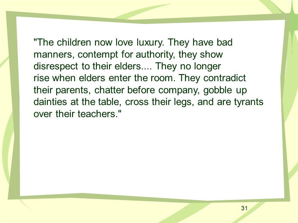 31 The children now love luxury.