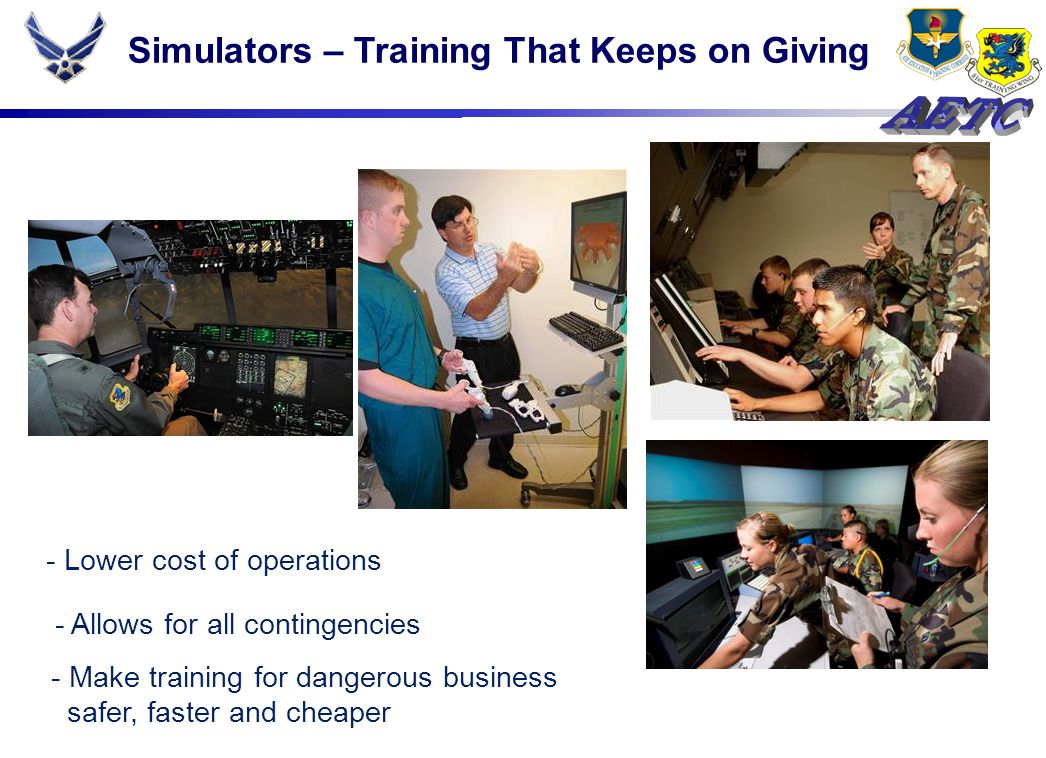 Simulators – Training That Keeps on Giving - Lower cost of operations - Allows for all contingencies - Make training for dangerous business safer, faster and cheaper
