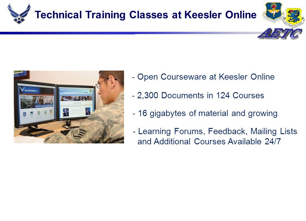 Technical Training Classes at Keesler Online - Open Courseware at Keesler Online - 2,300 Documents in 124 Courses - Learning Forums, Feedback, Mailing Lists and Additional Courses Available 24/7 - 16 gigabytes of material and growing