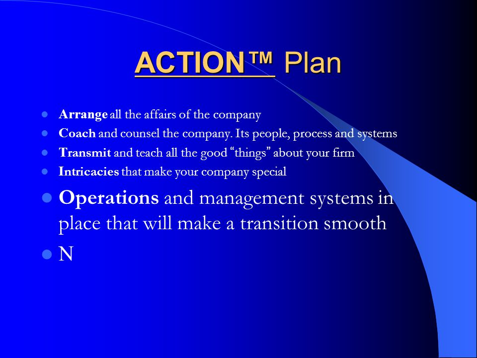 ACTION™ Plan Arrange all the affairs of the company C oach and counsel the company.