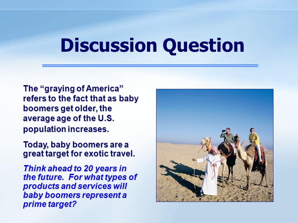 """4 - 17 The """"graying of America"""" refers to the fact that as baby boomers get older, the average age of the U.S. population increases. Today, baby boome"""