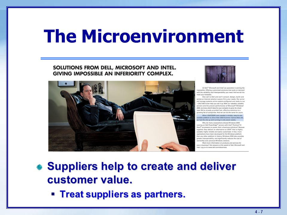 4 - 8 The Microenvironment Marketing intermediaries help to sell, promote, and distribute goods.