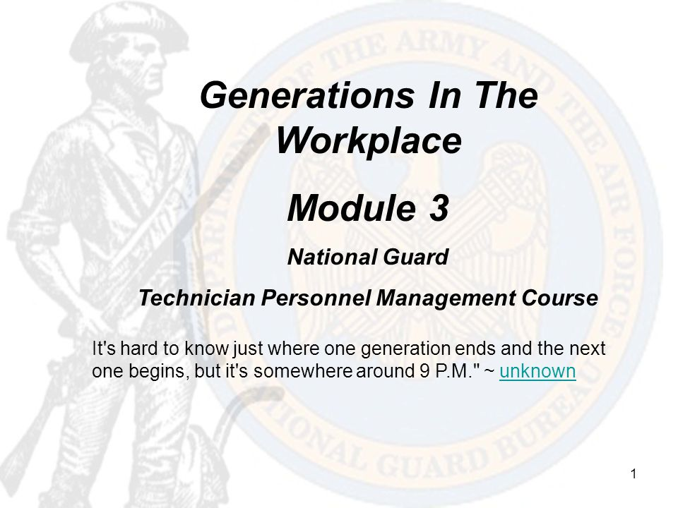 1 Generations In The Workplace Module 3 National Guard Technician Personnel Management Course It's hard to know just where one generation ends and the