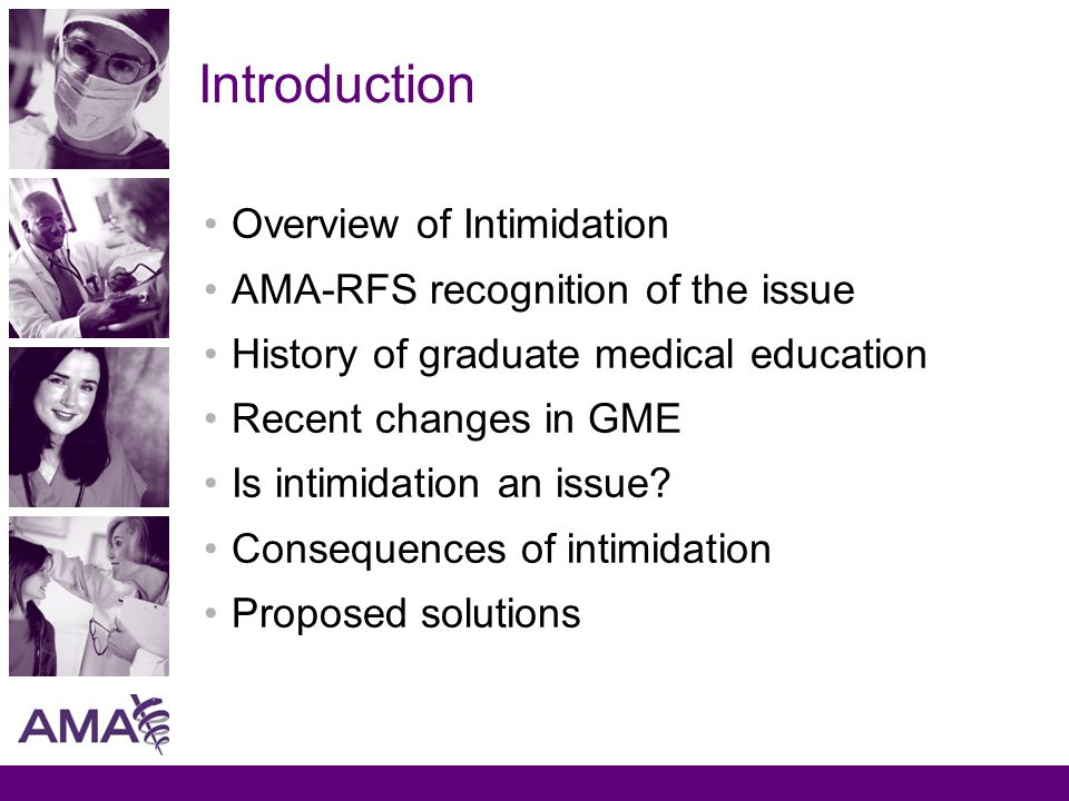 Introduction Overview of Intimidation AMA-RFS recognition of the issue History of graduate medical education Recent changes in GME Is intimidation an issue.