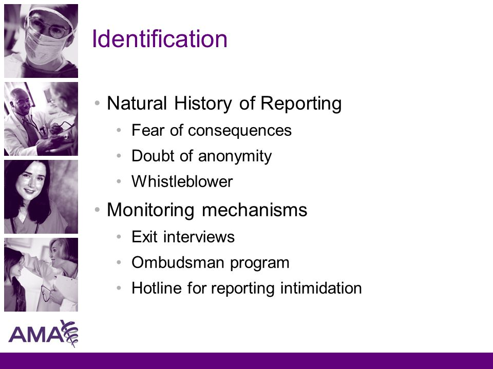 Identification Natural History of Reporting Fear of consequences Doubt of anonymity Whistleblower Monitoring mechanisms Exit interviews Ombudsman program Hotline for reporting intimidation
