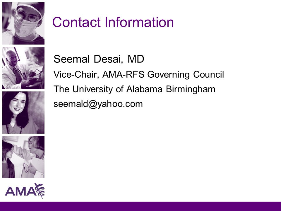 Contact Information Seemal Desai, MD Vice-Chair, AMA-RFS Governing Council The University of Alabama Birmingham seemald@yahoo.com