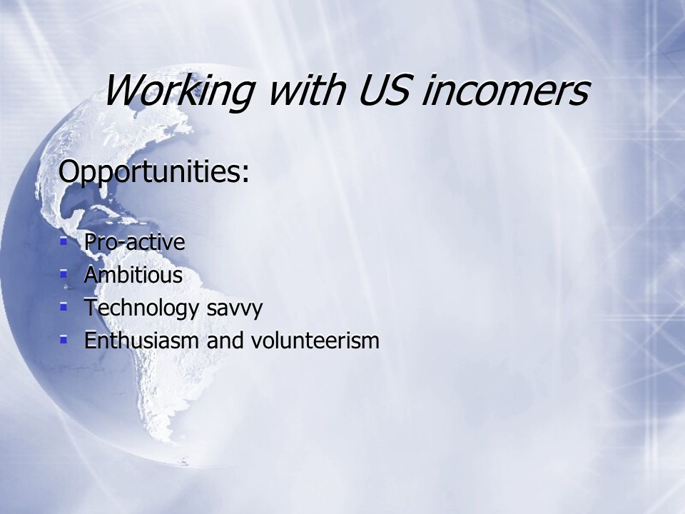 Working with US incomers Challenges:  US Higher Education is expensive and studying abroad is only a small part of this  Millennial phenomenon has existed much longer in US than in UK  Exchange pressures - need to ensure US students have a positive experience whilst not treating them differently to other incomers Challenges:  US Higher Education is expensive and studying abroad is only a small part of this  Millennial phenomenon has existed much longer in US than in UK  Exchange pressures - need to ensure US students have a positive experience whilst not treating them differently to other incomers