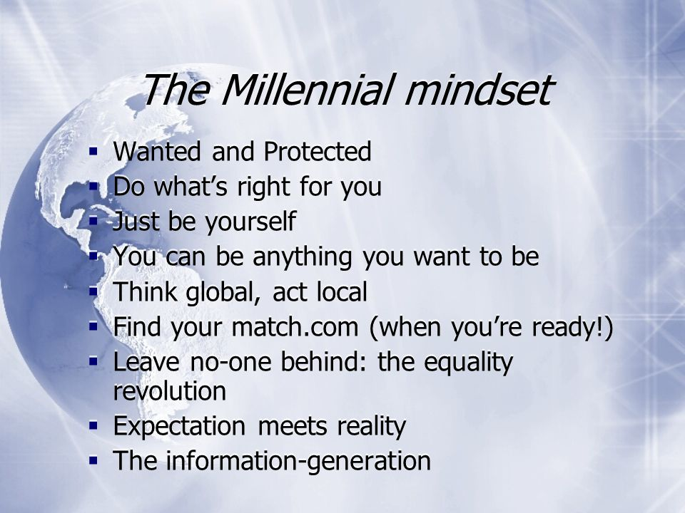 Who are the Millennials?  Different names for the Millennial generation:  Net generation  Generation Y  Generation Me  The Thumb Generation  Ech