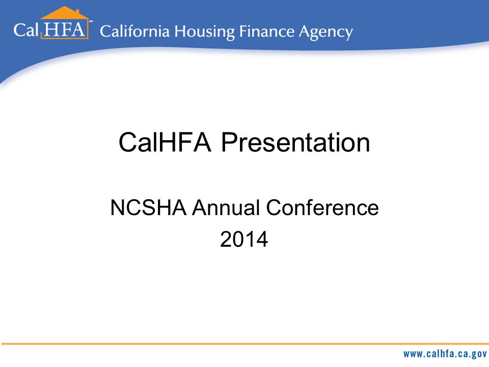 CalHFA Presentation NCSHA Annual Conference 2014