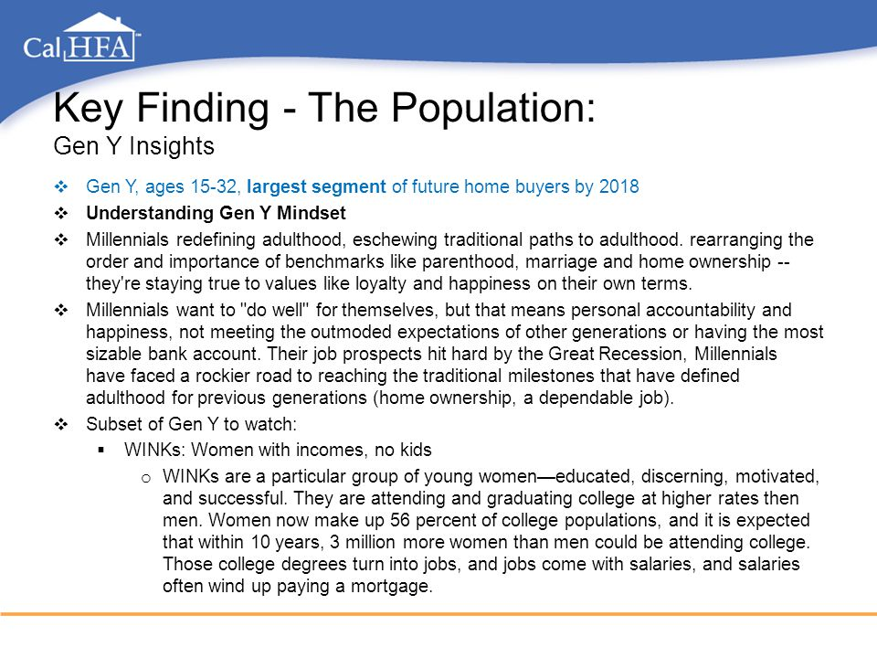 Key Finding - The Population: Gen Y Insights  Gen Y, ages 15-32, largest segment of future home buyers by 2018  Understanding Gen Y Mindset  Millen