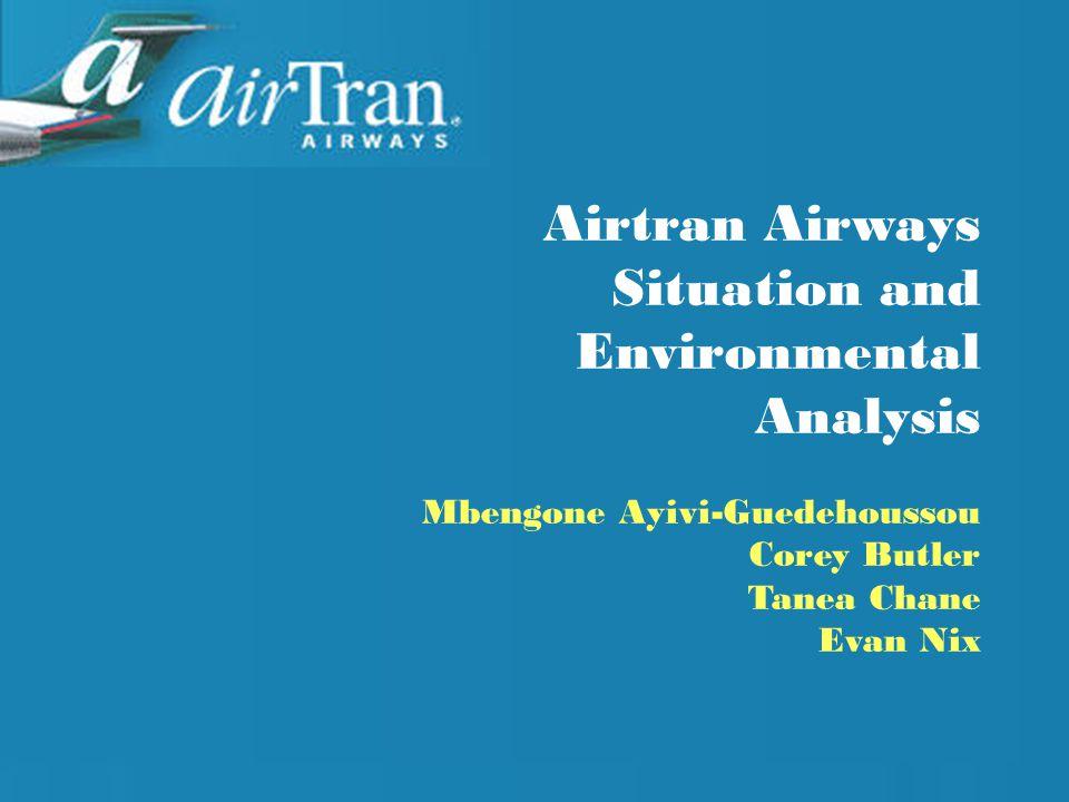 Airtran Airways Situation and Environmental Analysis Mbengone Ayivi-Guedehoussou Corey Butler Tanea Chane Evan Nix