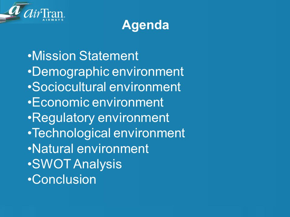 Agenda Mission Statement Demographic environment Sociocultural environment Economic environment Regulatory environment Technological environment Natural environment SWOT Analysis Conclusion