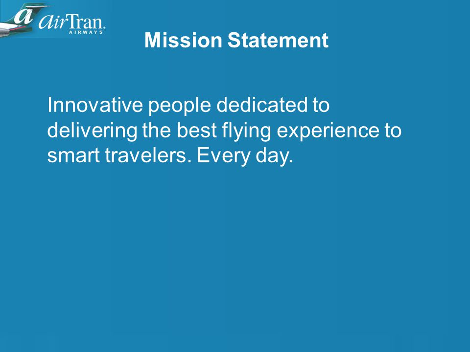 Mission Statement Innovative people dedicated to delivering the best flying experience to smart travelers.