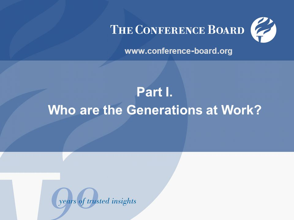 Part I. Who are the Generations at Work www. conference - board. org