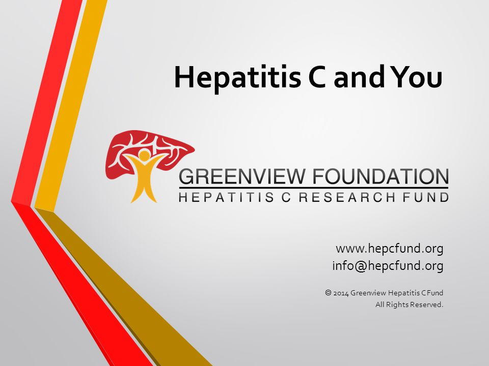 Hepatitis C and You www.hepcfund.org info@hepcfund.org  2014 Greenview Hepatitis C Fund All Rights Reserved.