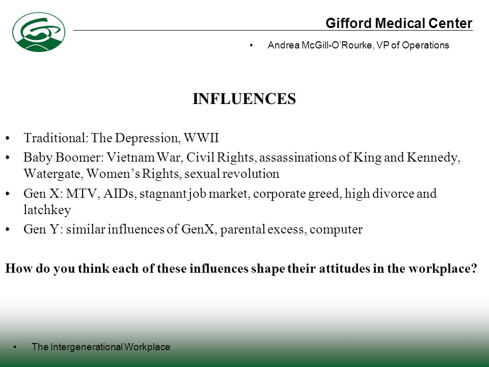 Gifford Medical Center The Intergenerational Workplace Andrea McGill-O'Rourke, VP of Operations BOOMERS Relational, perhaps over coffee or lunch.