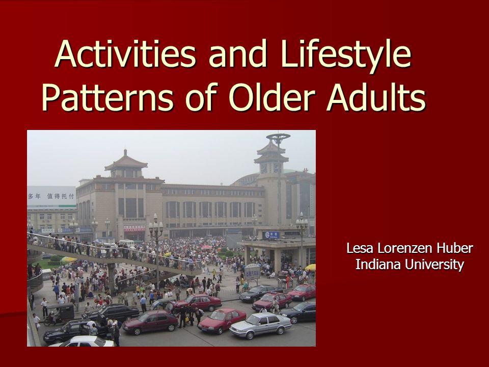 Activities and Lifestyle Patterns of Older Adults Lesa Lorenzen Huber Indiana University