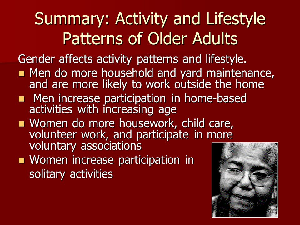 Summary: Activity and Lifestyle Patterns of Older Adults Gender affects activity patterns and lifestyle.