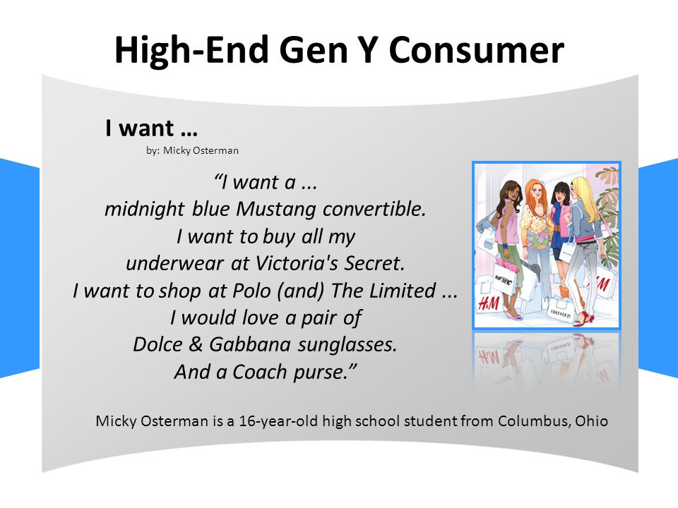 High-End Gen Y Consumer I want … by: Micky Osterman I want a...