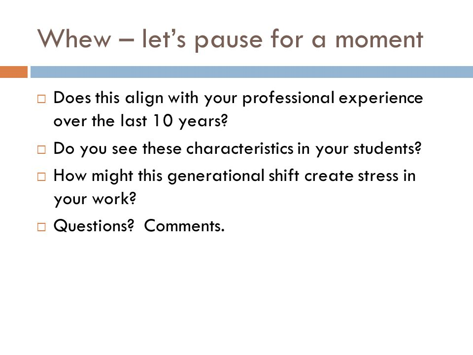 Whew – let's pause for a moment  Does this align with your professional experience over the last 10 years.