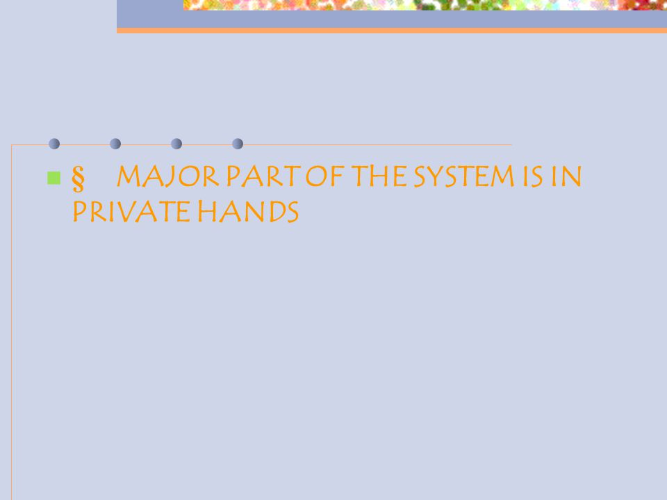  MAJOR PART OF THE SYSTEM IS IN PRIVATE HANDS