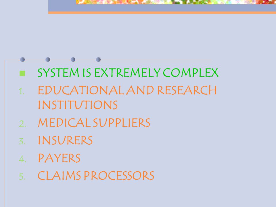 SYSTEM IS EXTREMELY COMPLEX 1. EDUCATIONAL AND RESEARCH INSTITUTIONS 2.