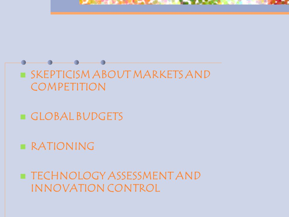 SKEPTICISM ABOUT MARKETS AND COMPETITION GLOBAL BUDGETS RATIONING TECHNOLOGY ASSESSMENT AND INNOVATION CONTROL