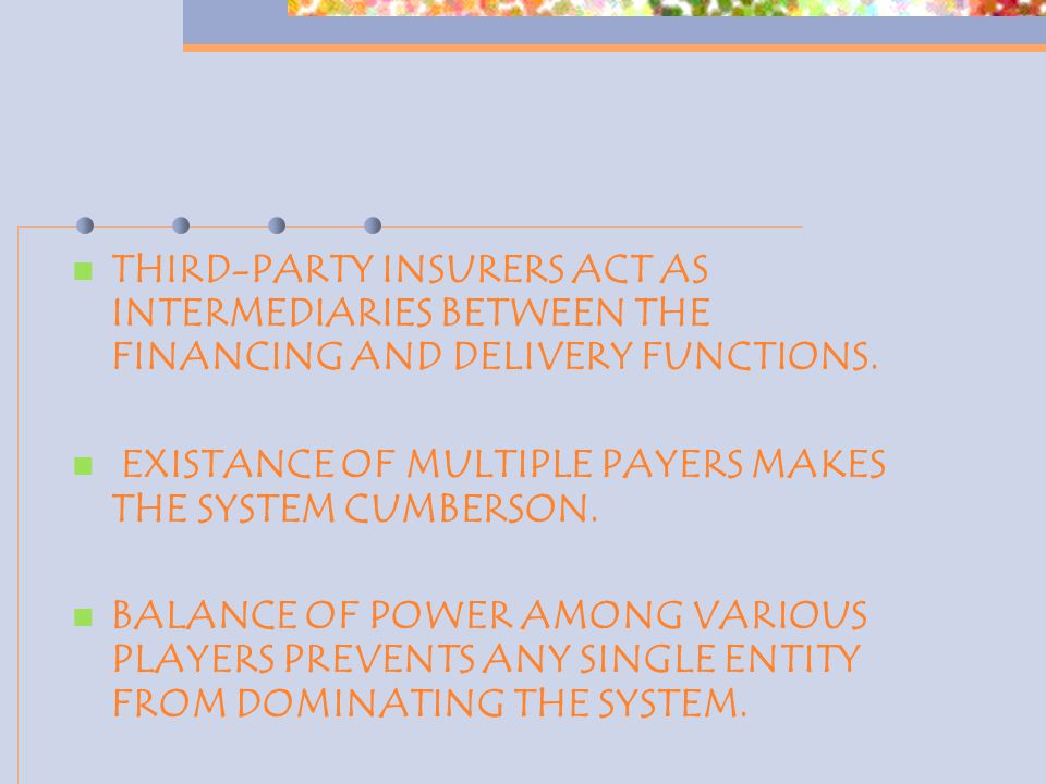 THIRD-PARTY INSURERS ACT AS INTERMEDIARIES BETWEEN THE FINANCING AND DELIVERY FUNCTIONS.