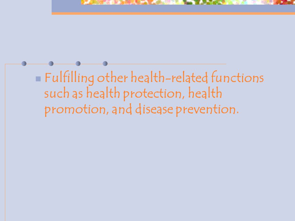 Fulfilling other health-related functions such as health protection, health promotion, and disease prevention.
